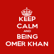 KEEP CALM AND BEING OMER KHAN - Personalised Poster large