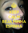 KEEP CALM AND BEJA MINHA ESPINHA - Personalised Poster large