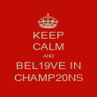 KEEP CALM AND BEL19VE IN CHAMP20NS - Personalised Poster large
