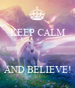 KEEP CALM    AND BELIEVE! - Personalised Poster large