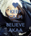KEEP CALM AND BELIEVE AKAA - Personalised Poster large