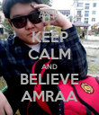 KEEP CALM AND BELIEVE AMRAA - Personalised Poster large