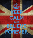 KEEP CALM AND BELIEVE FOREVER - Personalised Poster large