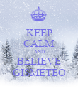 KEEP CALM AND BELIEVE GISMETEO - Personalised Poster large