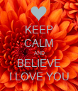 KEEP CALM AND BELIEVE I LOVE YOU - Personalised Poster large
