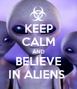 KEEP CALM AND BELIEVE IN ALIENS  - Personalised Poster large