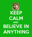 KEEP CALM AND  BELIEVE IN ANYTHING - Personalised Poster large