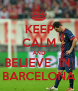 KEEP CALM AND BELIEVE  IN  BARCELONA - Personalised Poster large