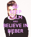 KEEP CALM AND  BELIEVE IN  BIEBER - Personalised Poster large