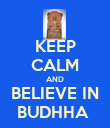 KEEP CALM AND BELIEVE IN BUDHHA  - Personalised Poster large