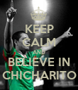 KEEP CALM AND BELIEVE IN CHICHARITO - Personalised Poster large