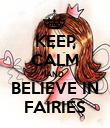 KEEP CALM AND BELIEVE IN FAIRIES - Personalised Poster large