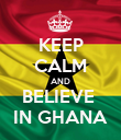 KEEP CALM AND BELIEVE  IN GHANA - Personalised Poster large