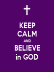 KEEP CALM AND BELIEVE in GOD - Personalised Poster large