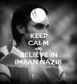 KEEP CALM AND BELIEVE IN IMRAN NAZIR - Personalised Poster large