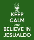 KEEP CALM AND BELIEVE IN JESUALDO - Personalised Poster large