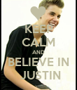 KEEP CALM AND BELIEVE IN  JUSTIN - Personalised Poster large