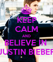 KEEP CALM AND BELIEVE IN  JUSTIN BIEBER - Personalised Poster large