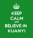 KEEP CALM AND BELIEVE IN  KUANYI - Personalised Poster large
