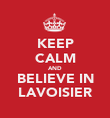 KEEP CALM AND BELIEVE IN LAVOISIER - Personalised Poster large