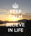 KEEP CALM AND BELIEVE IN LIFE - Personalised Poster large