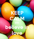 KEEP CALM and  believe in love - Personalised Poster large