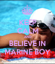 KEEP CALM AND BELIEVE IN MARINE BOY - Personalised Poster large