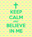 KEEP CALM AND  BELIEVE IN ME - Personalised Poster large