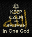 KEEP CALM AND BELIEVE In One God - Personalised Poster large