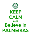 KEEP CALM AND Believe in PALMEIRAS - Personalised Poster large
