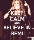 KEEP CALM AND BELIEVE IN REMI - Personalised Poster large