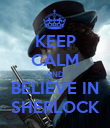 KEEP CALM AND BELIEVE IN SHERLOCK - Personalised Poster large