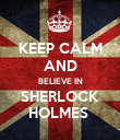 KEEP CALM AND BELIEVE IN SHERLOCK HOLMES  - Personalised Poster large