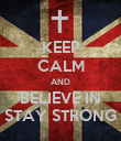 KEEP CALM AND BELIEVE IN STAY STRONG - Personalised Poster large