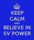 KEEP CALM AND BELIEVE IN SV POWER - Personalised Poster large