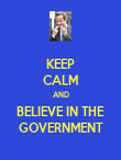KEEP CALM AND BELIEVE IN THE GOVERNMENT - Personalised Poster large