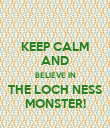 KEEP CALM AND BELIEVE IN THE LOCH NESS MONSTER! - Personalised Poster large