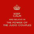 KEEP CALM AND BELIEVE IN THE POWER OF THE JUDO COUPLES - Personalised Poster large