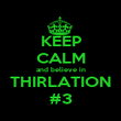 KEEP CALM and believe in THIRLATION #3 - Personalised Poster large