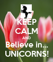 KEEP CALM AND Believe in... UNICORNS! - Personalised Poster large