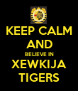 KEEP CALM AND BELIEVE IN XEWKIJA TIGERS - Personalised Poster large