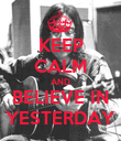 KEEP CALM AND BELIEVE IN YESTERDAY - Personalised Poster large