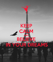 KEEP CALM AND BELIEVE IN YOUR DREAMS - Personalised Poster large
