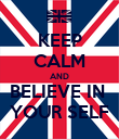 KEEP CALM AND BELIEVE IN  YOUR SELF - Personalised Poster large