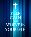 KEEP CALM AND BELIEVE IN YOURSELF  - Personalised Poster large