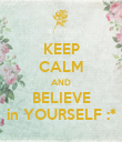 KEEP CALM AND BELIEVE in YOURSELF :* - Personalised Poster large