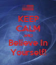 KEEP CALM AND Believe In Yourself! - Personalised Poster large