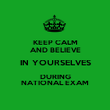 KEEP CALM AND BELIEVE IN YOURSELVES DURING NATIONAL EXAM - Personalised Poster large