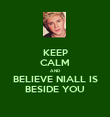 KEEP CALM AND BELIEVE NIALL IS BESIDE YOU - Personalised Poster large