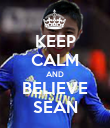KEEP CALM AND BELIEVE SEAN - Personalised Poster large